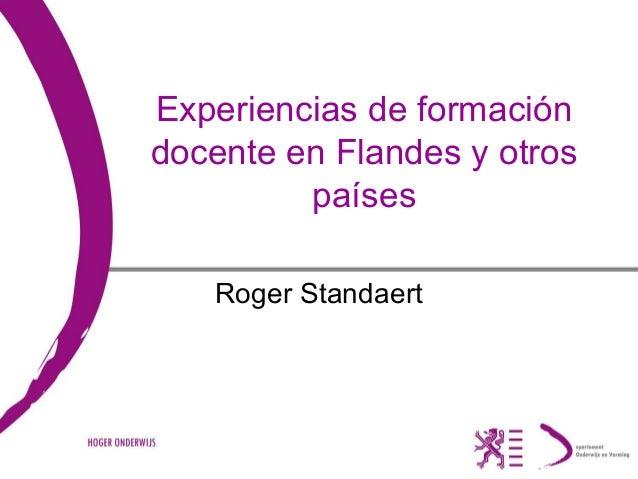 Experiencias de formación docente en Flandes y otros países Roger Standaert