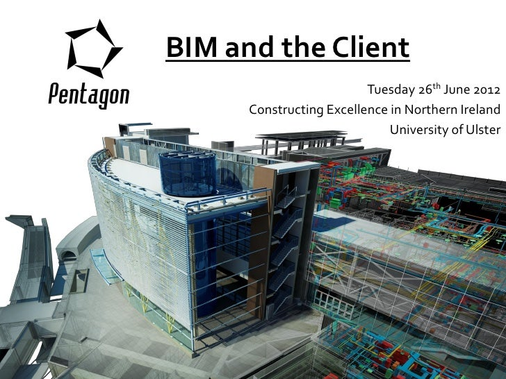 BIM and the Client                          Tuesday 26th June 2012      Constructing Excellence in Northern Ireland       ...