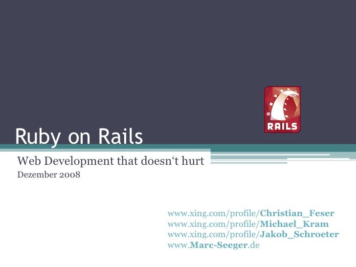 Ruby on Rails Web Development that doesn't hurt Dezember 2008                              www.xing.com/profile/Christian_...