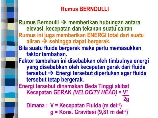 Rumus BERNOULLI Rumus Bernoulli  memberikan hubungan antara elevasi, kecepatan dan tekanan suatu cairan Rumus ini juga me...