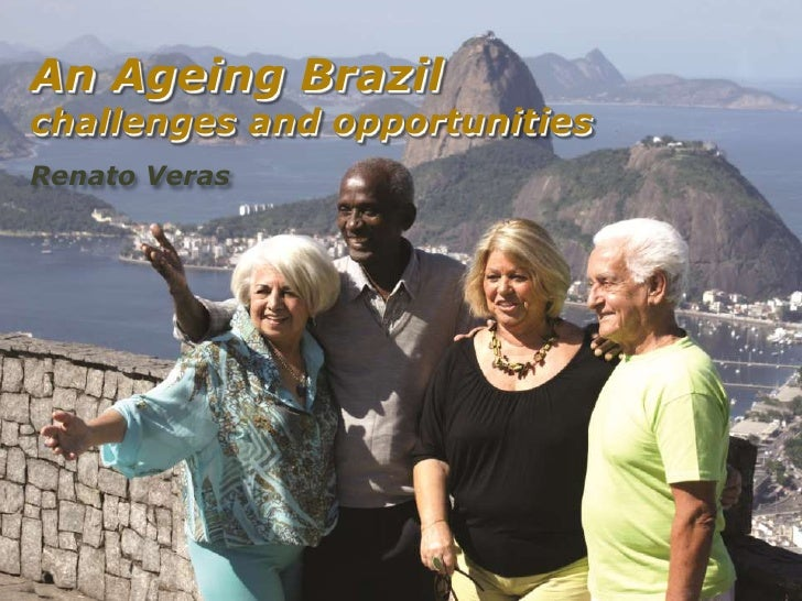 An Ageing Brazilchallenges and opportunitiesRenato Veras