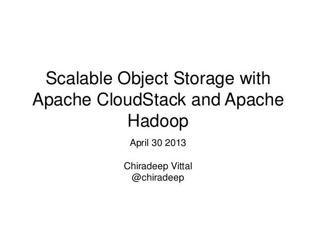 Scalable Object Storage withApache CloudStack and ApacheHadoopApril 30 2013Chiradeep Vittal@chiradeep