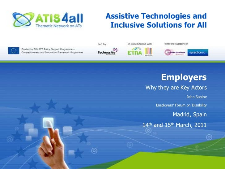 Assistive Technologies and Inclusive Solutions for All<br />Employers<br />Why they are Key Actors<br />John Sabine<br />E...