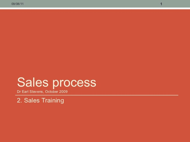 Sales process Dr Earl Stevens, October 2009 <ul><li>2. Sales Training </li></ul>09/08/11