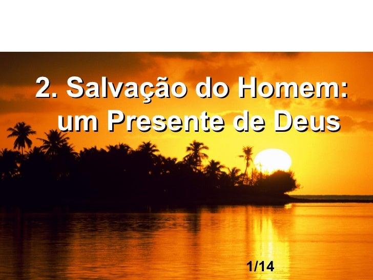 2. Salvação do Homem:  um Presente de Deus              1/14