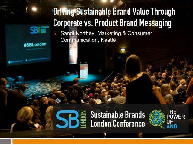 Driving Sustainable Brand Value ThroughCorporate vs. Product Brand Messaging¡    Sandi Northey, Marketing & Consumer     ...