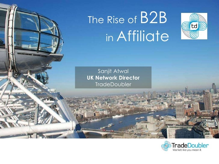 Sanjit Atwal UK Network Director TradeDoubler The Rise of  B2B  in  Affiliate
