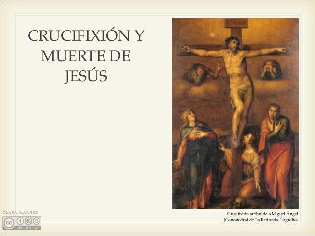 CRUCIFIXIÓN Y MUERTE DE JESÚS CLARA ÁLVAREZ Crucifixión atribuida a Miguel Ángel (Concatedral de La Redonda, Logroño)