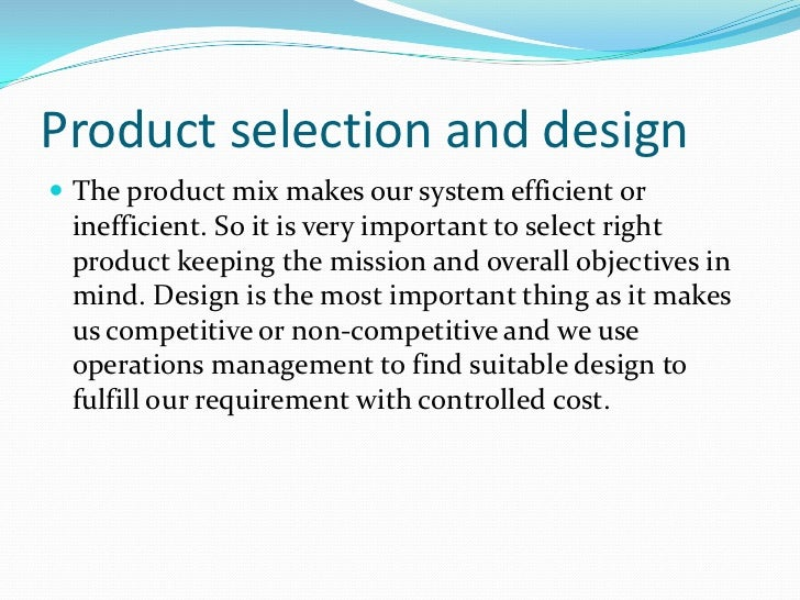 Process selection and planning Selection of process involves taking decisions about technology, machines and equipment. W...