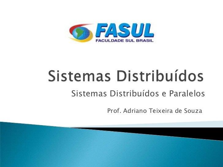 Sistemas Distribuídos e Paralelos        Prof. Adriano Teixeira de Souza