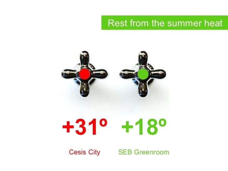 Rest from the summer heat +18º SEB Greenroom +31º Cesis City