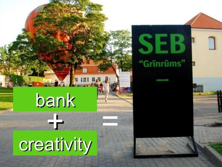 bank + creativity =