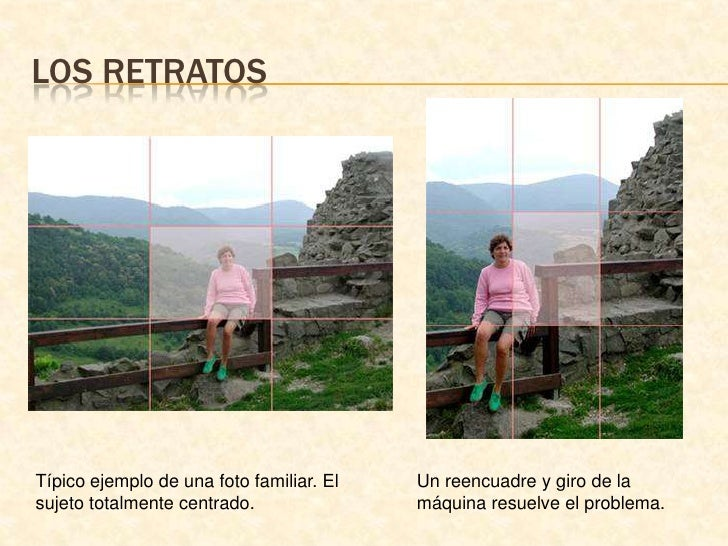 Los retratos<br />Típico ejemplo de una foto familiar. El sujeto totalmente centrado.<br />Un reencuadre y giro de la máqu...