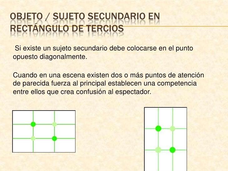 Objeto / sujeto secundario en rectángulo de tercios<br />Si existe un sujeto secundario debe colocarse en el punto opuest...