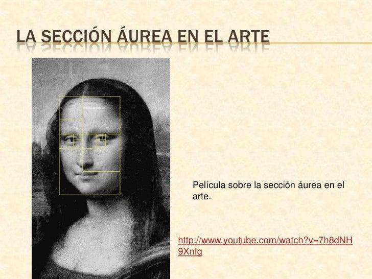 La sección áurea en el arte<br />Película sobre la sección áurea en el arte.<br />http://www.youtube.com/watch?v=7h8dNH9Xn...