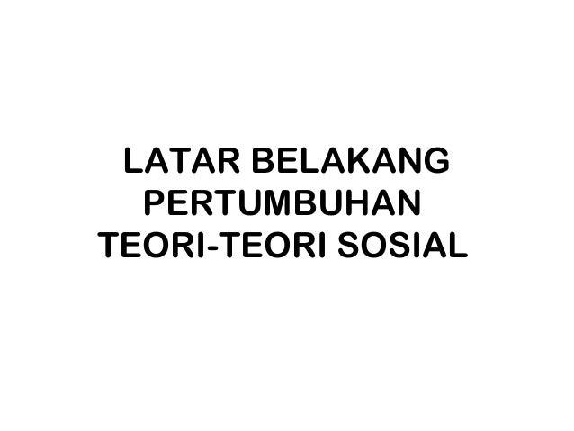 LATAR BELAKANG  PERTUMBUHANTEORI-TEORI SOSIAL