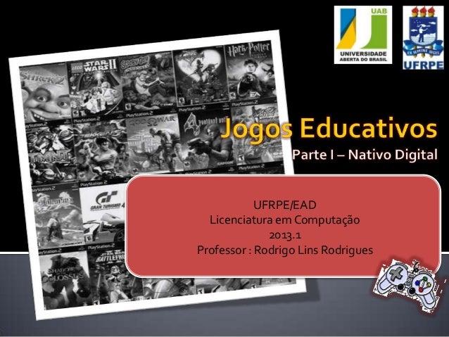 UFRPE/EADLicenciatura em Computação2013.1Professor : Rodrigo Lins Rodrigues