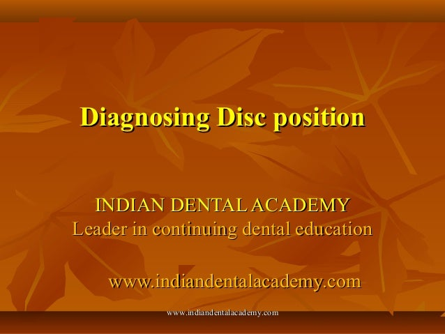Diagnosing Disc position INDIAN DENTAL ACADEMY Leader in continuing dental education www.indiandentalacademy.com www.india...
