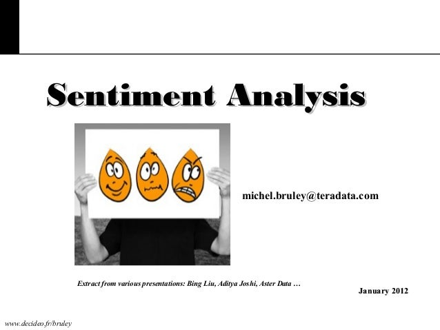 Sentiment Analysis michel.bruley@teradata.com  Extract from various presentations: Bing Liu, Aditya Joshi, Aster Data …  w...