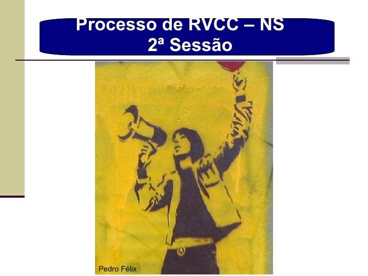 Processo de RVCC – NS  2ª Sessão Pedro Félix