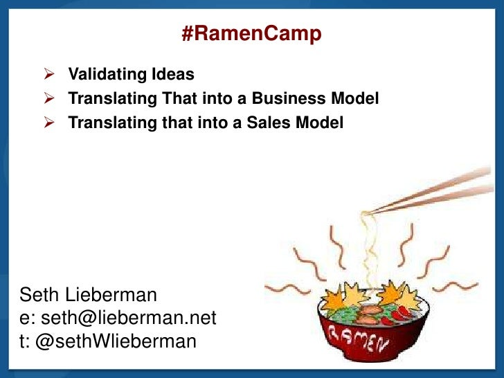 #RamenCamp   Validating Ideas   Translating That into a Business Model   Translating that into a Sales ModelSeth Lieber...