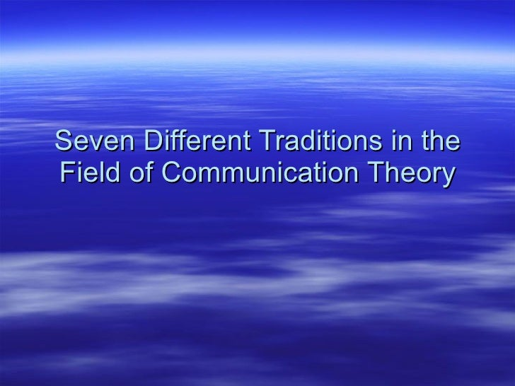 Seven Different Traditions in the Field of Communication Theory