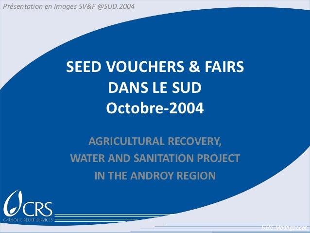 Présentation en Images SV&F @SUD.2004                 SEED VOUCHERS & FAIRS                      DANS LE SUD              ...