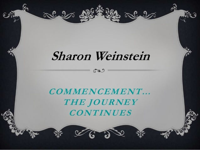 Sharon Weinstein COMMENCEMENT… THE JOURNEY CONTINUES