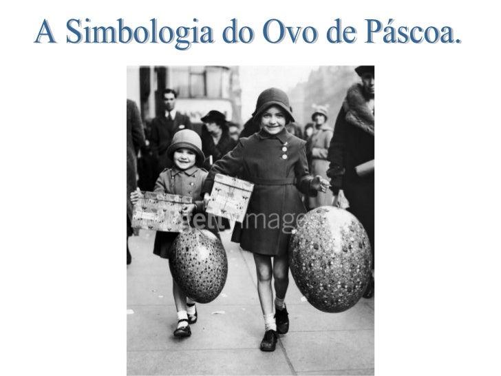 O ovo é um símbolo que praticamente explica-sepor si mesmo. Ele contém o germe, o fruto da vida,     que representa o     ...