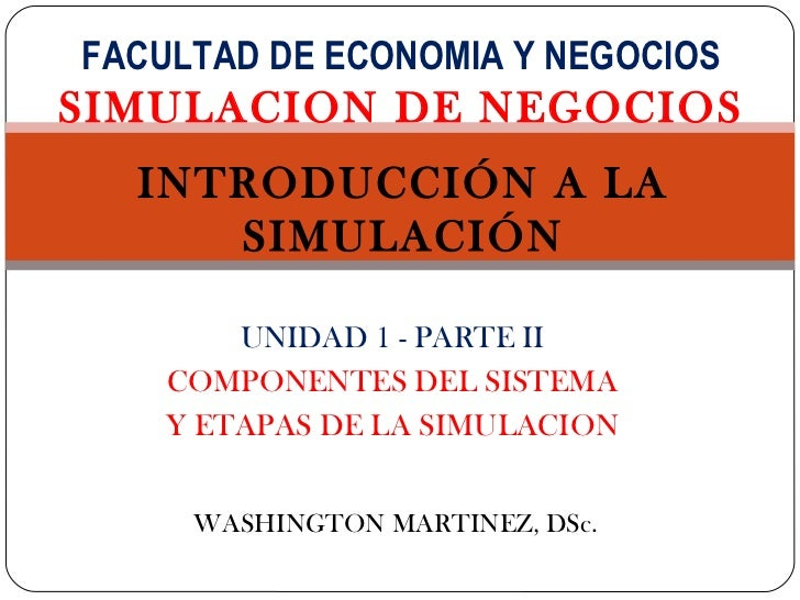 FACULTAD DE ECONOMIA Y NEGOCIOSSIMULACION DE NEGOCIOS  INTRODUCCIÓN A LA     SIMULACIÓN        UNIDAD 1 - PARTE II    COMP...