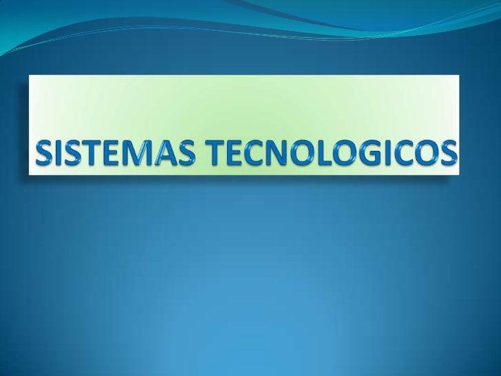 Cuando hablamos de sistema tecnológico nosreferimos a un conjunto de elementos y variables quevan a contextuar la acción t...