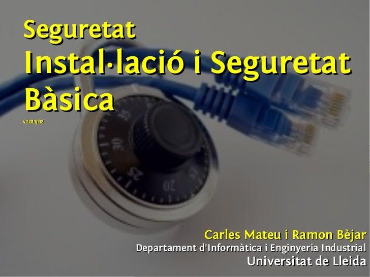 SeguretatInstal·lació i SeguretatBàsicav2011/02                         Carles Mateu i Ramon Bèjar           Departament d...