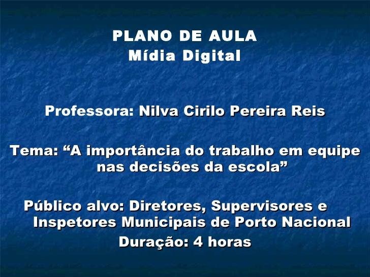 <ul><li>PLANO DE AULA </li></ul><ul><li>Mídia Digital </li></ul><ul><li>Professora:  Nilva Cirilo Pereira Reis </li></ul><...