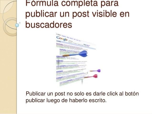 Fórmula completa para publicar un post visible en buscadores Publicar un post no solo es darle click al botón publicar lue...