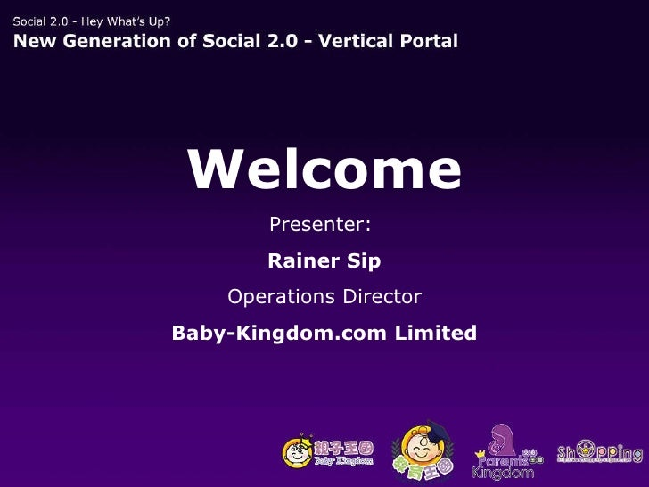 Welcome Presenter:  Rainer Sip Operations Director Baby-Kingdom.com Limited