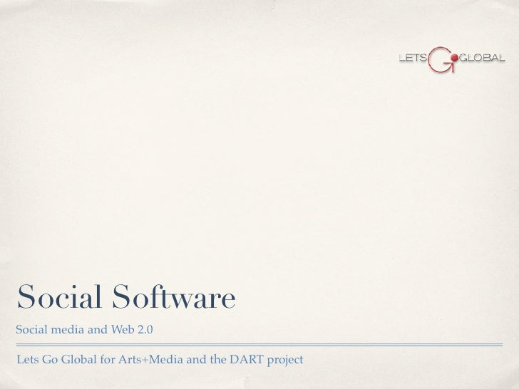 Social Software Social media and Web 2.0  Lets Go Global for Arts+Media and the DART project