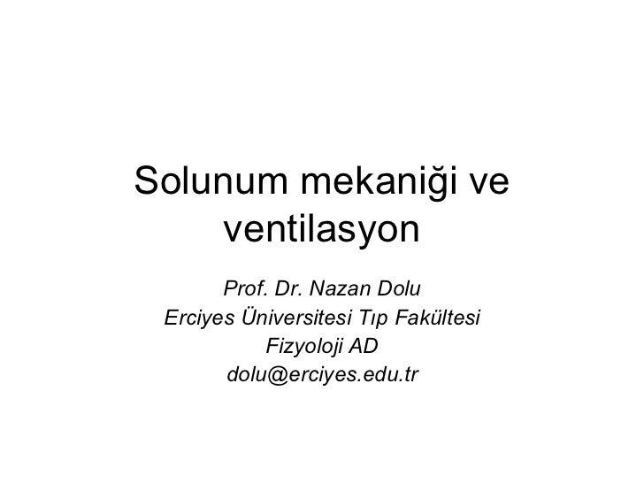 Solunum mekaniği ve    ventilasyon       Prof. Dr. Nazan Dolu Erciyes Üniversitesi Tıp Fakültesi            Fizyoloji AD  ...