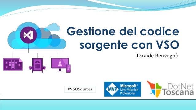 Davide Benvegnù Gestione del codice sorgente con VSO #VSOSources