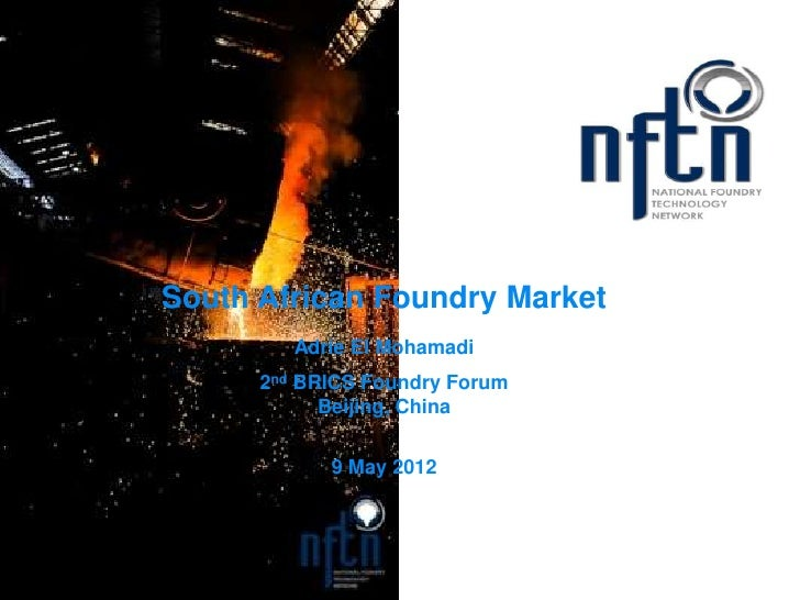 South African Foundry Market                   Adrie El Mohamadi                2nd BRICS Foundry Forum                   ...