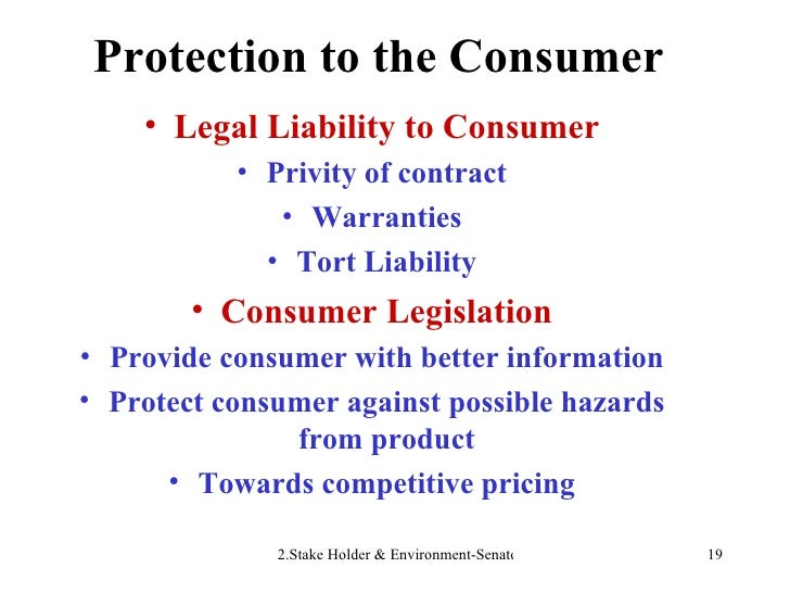 Protection to the Consumer <ul><li>Legal Liability to Consumer </li></ul><ul><li>Privity of contract </li></ul><ul><li>War...