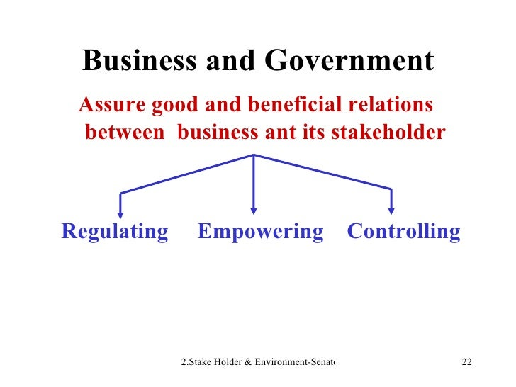 Business and Government <ul><li>Assure good and beneficial relations between  business ant its stakeholder </li></ul><ul><...