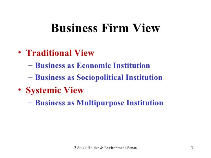 Business Firm View <ul><li>Traditional View   </li></ul><ul><ul><li>Business as Economic Institution </li></ul></ul><ul><u...