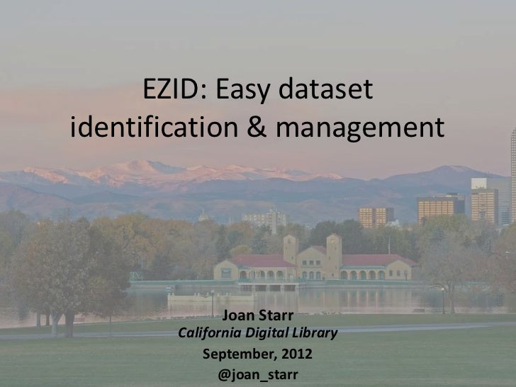 EZID: Easy datasetidentification & management              Joan Starr       California Digital Library           September...