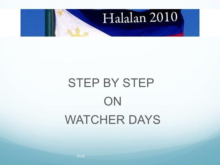 <ul><li>STEP BY STEP  </li></ul><ul><li>ON </li></ul><ul><li>WATCHER DAYS </li></ul>PLN