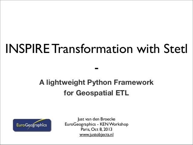 INSPIRE Transformation with Stetl - A lightweight Python Framework for Geospatial ETL Just van den Broecke EuroGeographics...