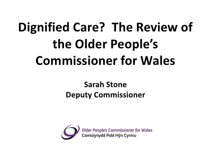 Dignified Care? The Review of      the Older People's   Commissioner for Wales           Sarah Stone       Deputy Commissi...