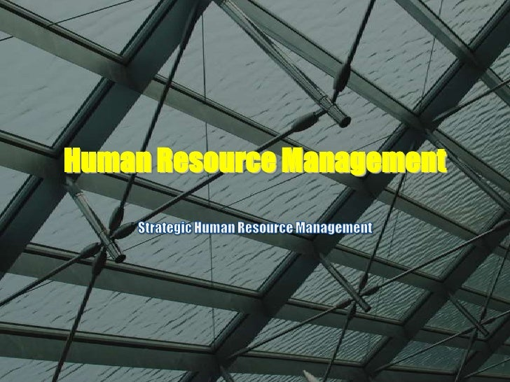 Human Resource Management<br />Strategic Human Resource Management<br />