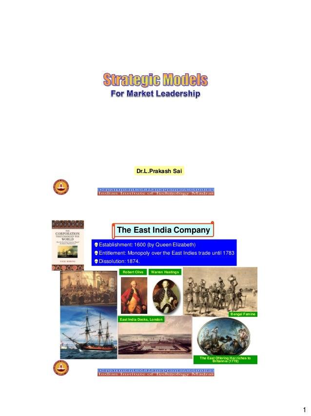 1 Dr.L.Prakash Sai The East India Company Establishment: 1600 (by Queen Elizabeth) Entitlement: Monopoly over the East I...