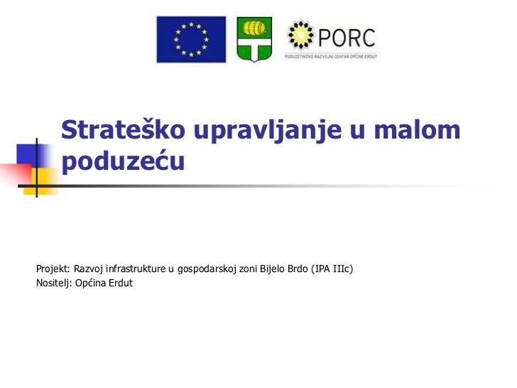 Strateško upravljanje u malom     poduzećuProjekt: Razvoj infrastrukture u gospodarskoj zoni Bijelo Brdo (IPA IIIc)Nositel...