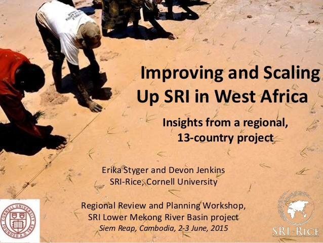 Improving and Scaling Up SRI in West Africa Erika Styger and Devon Jenkins SRI-Rice, Cornell University Regional Review an...
